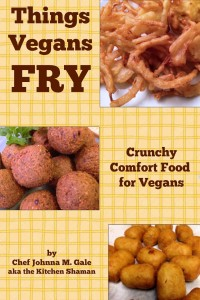 Things Vegans Fry by Chef Johnna Gale